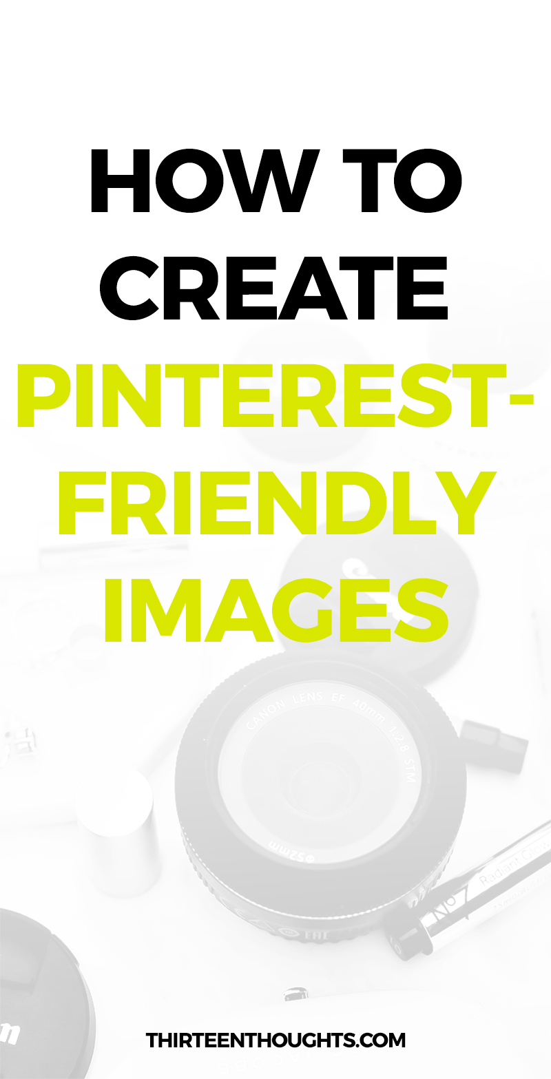How to Create Pinterest-Friendly Images for Your Blog #pinterest #blogging #pinterestmarketing