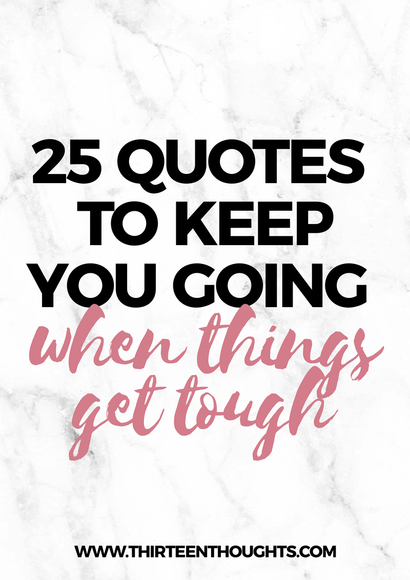 25 Quotes To Keep You Going When Times Get Tough Printable List