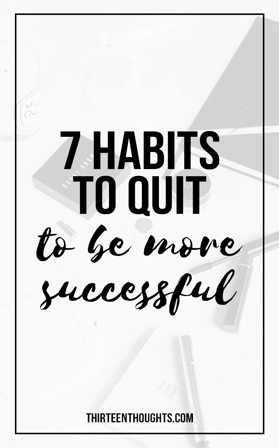 7 Habits to Quit to Be More Successful