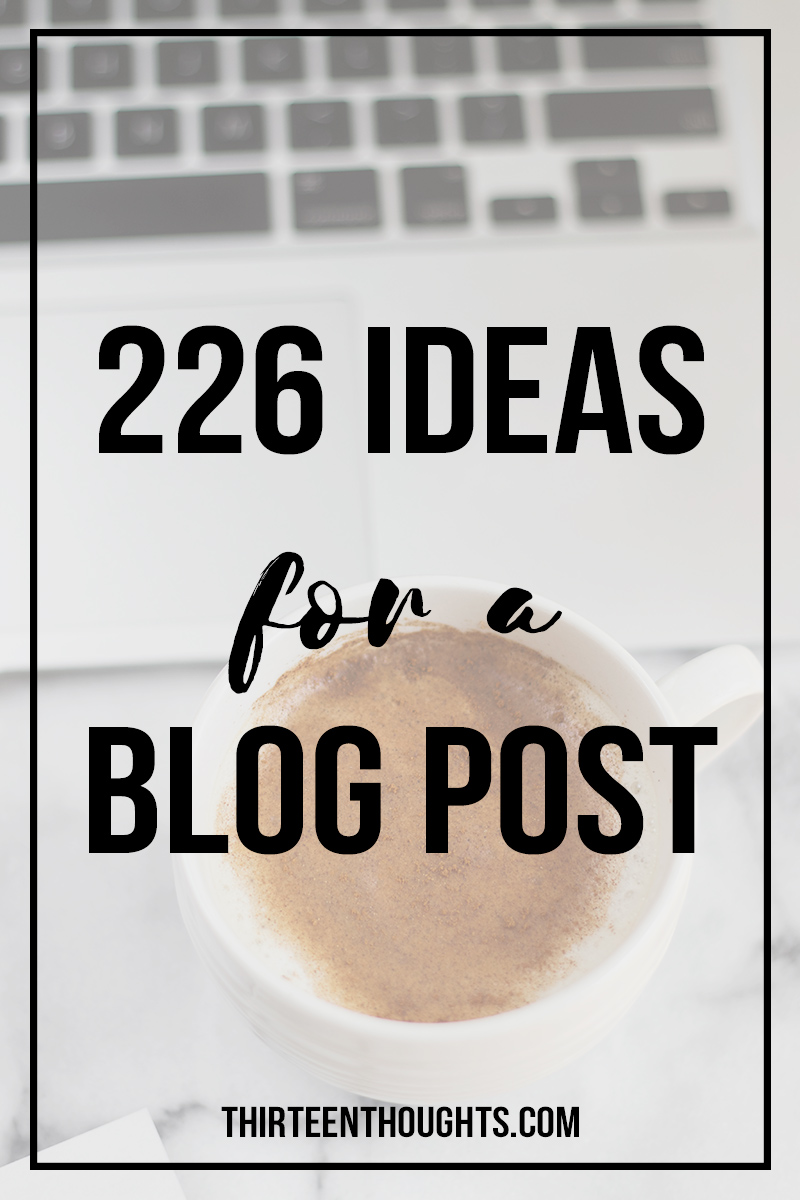 226 Ideas for a blog post; blog post ideas; ideas for a blog post; what to write about; lifestyle blog post ideas; ideas for lifestyle bloggers; blogging ideas; ideas for a blog; Blog post ideas | Lifestyle blog ideas | blogging | blogging tips | blog ideas | blog post ideas |