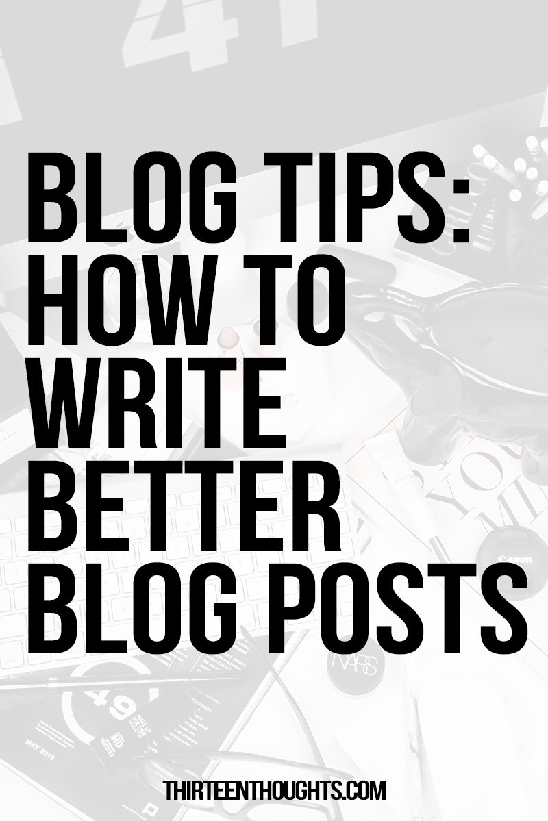 Blog tips | write better blog posts | better content | tips for bloggers |lifestyle blog tips | writing tips | blogging tips | blog tips | lifestyle blog | blogging advice | content | creating content | tips for bloggers