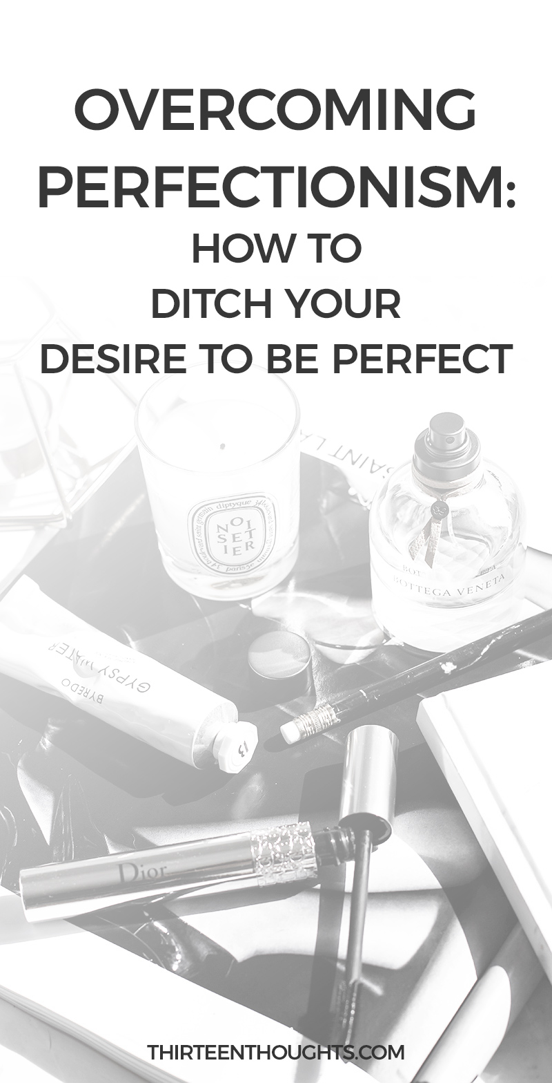 Overcoming Perfectionism: Ditch Your Desire To Be Perfect