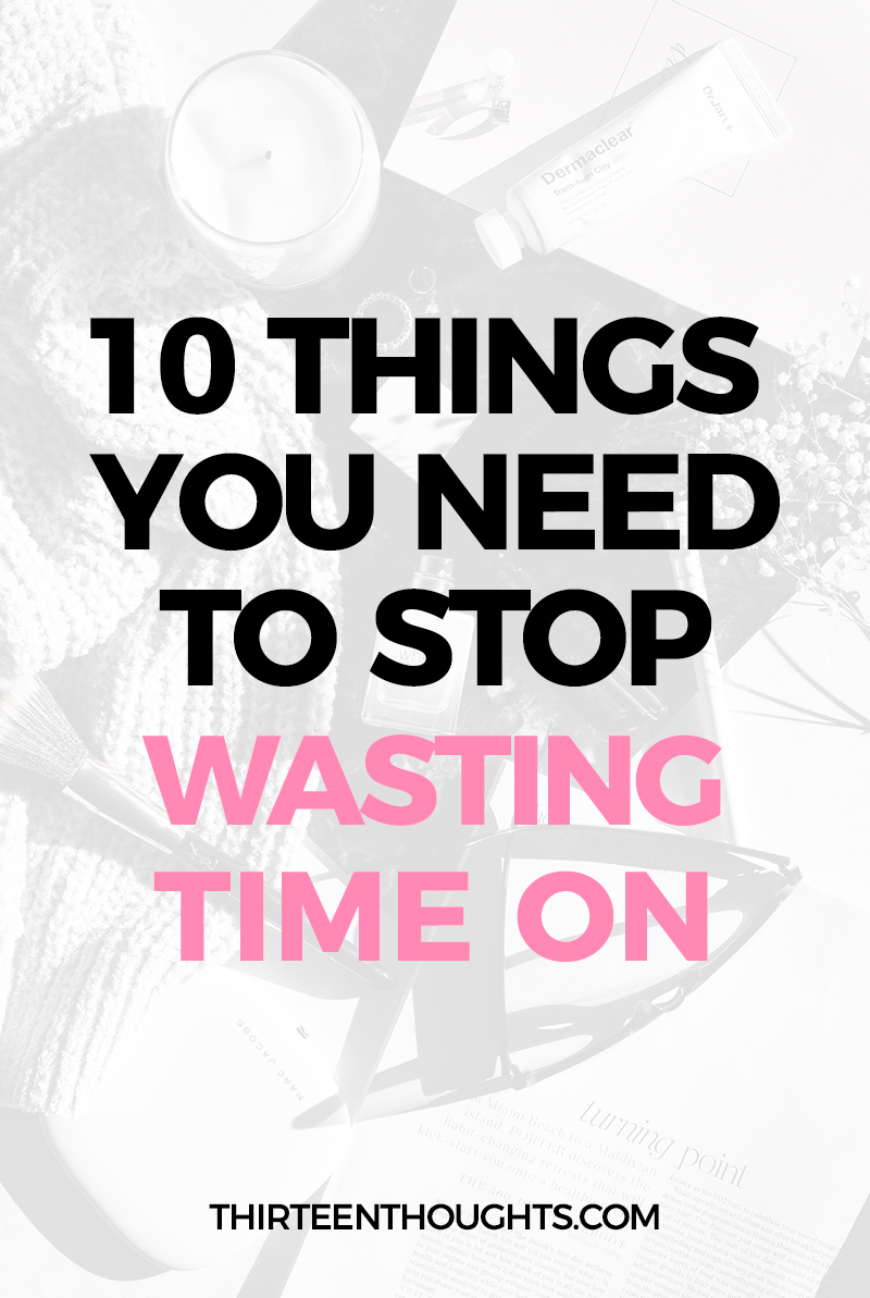 10 Things You Need to Stop Wasting Time on