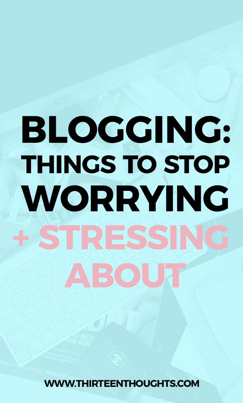 Things About Blogging to Stop Worrying About