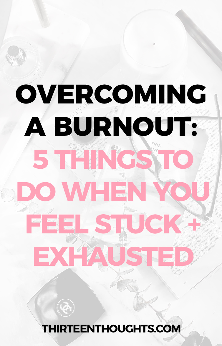 Overcoming a Burnout: 5 Things to Do when you feel stuck and exhausted