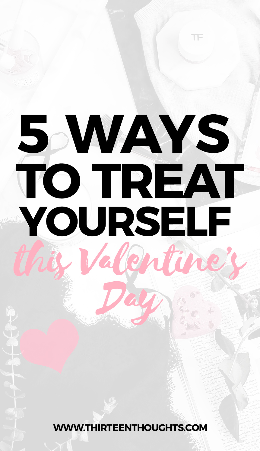 5 Ways to Treat Yourself this Valentine's Day