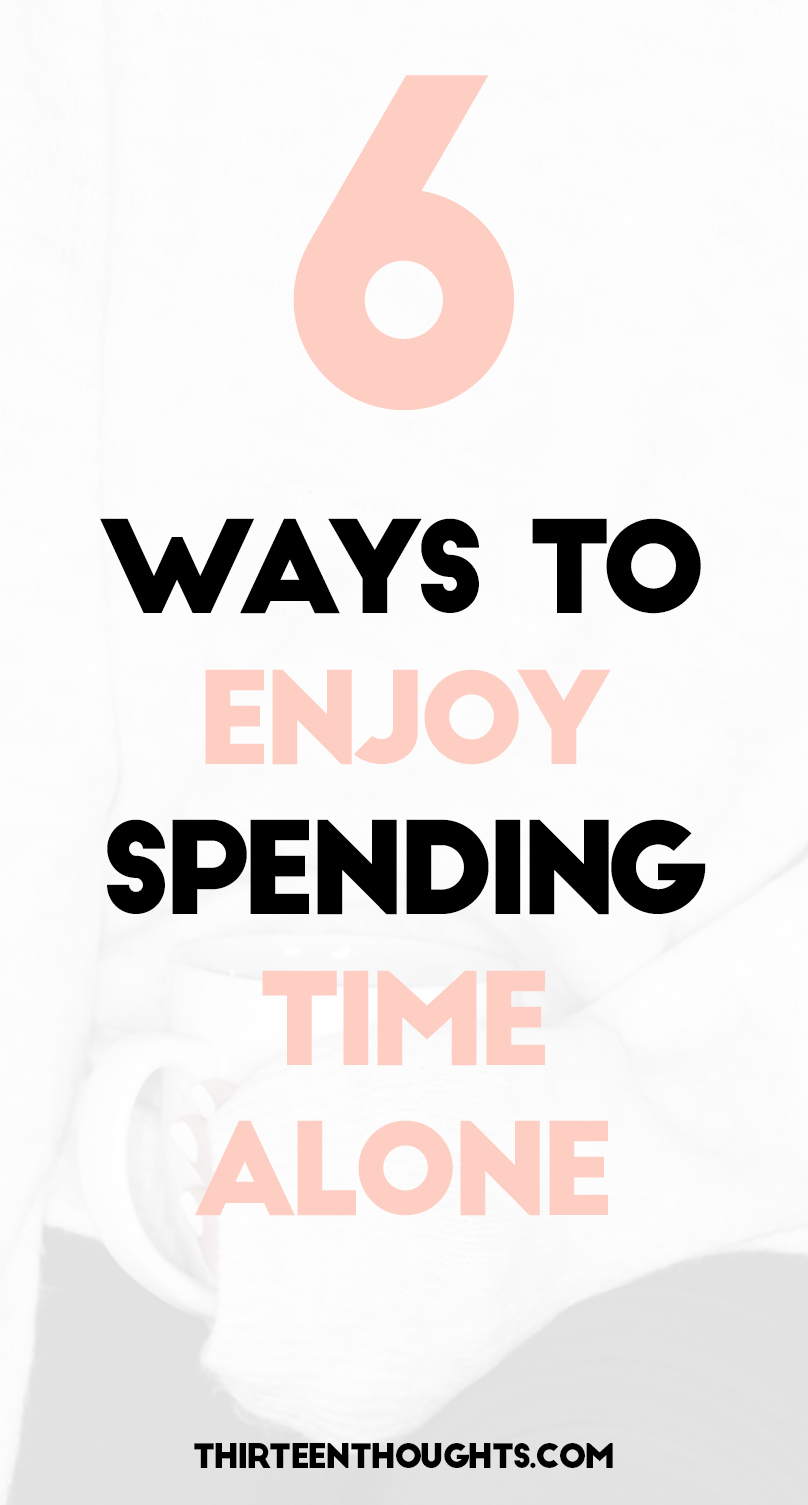 6 Ways to Enjoy Spending Time Alone