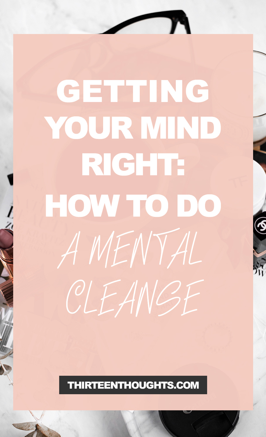Getting Your Mind Right: How To Do a Mental Cleanse