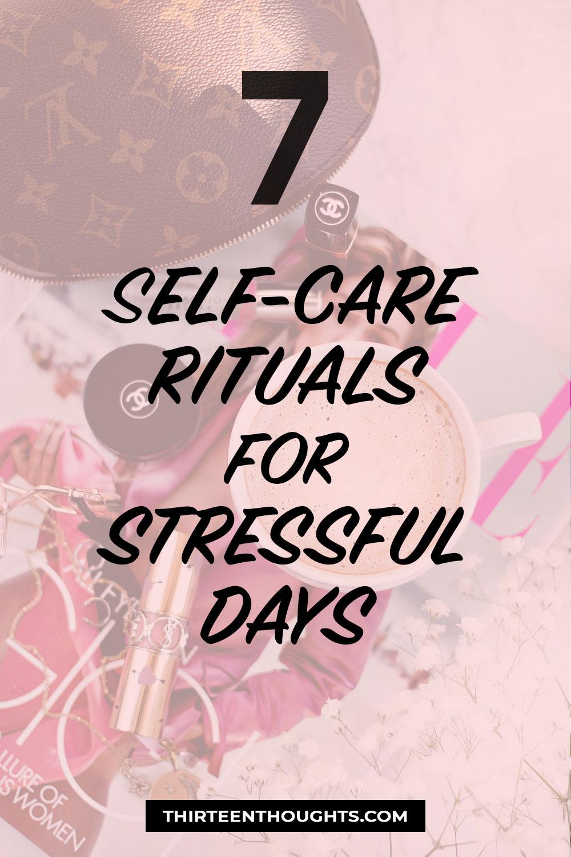 7 Self-Care Rituals for Stressful Days